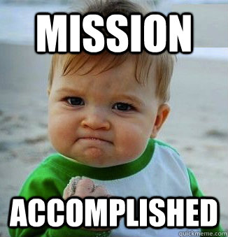"""Image: self satisfied looking baby with the text """"mission accomplished."""""""