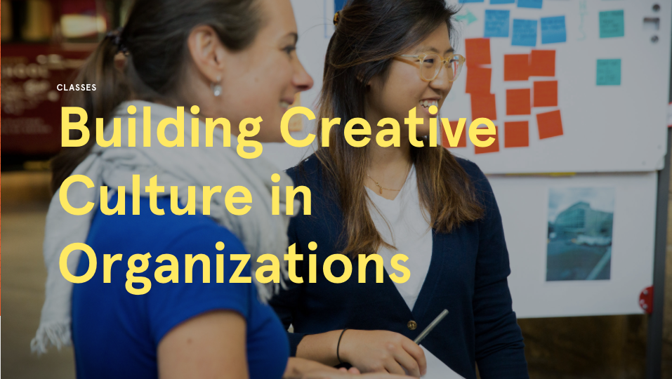 Building Creative Culture in Orgs