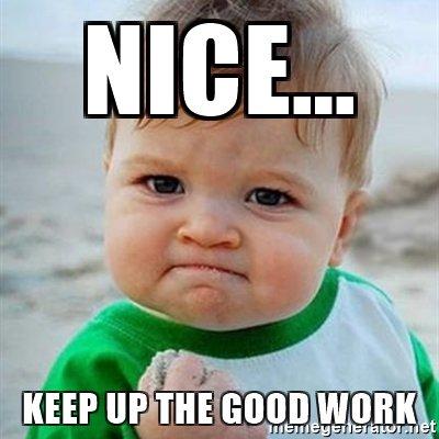 nice-keep-up-the-good-work.jpg