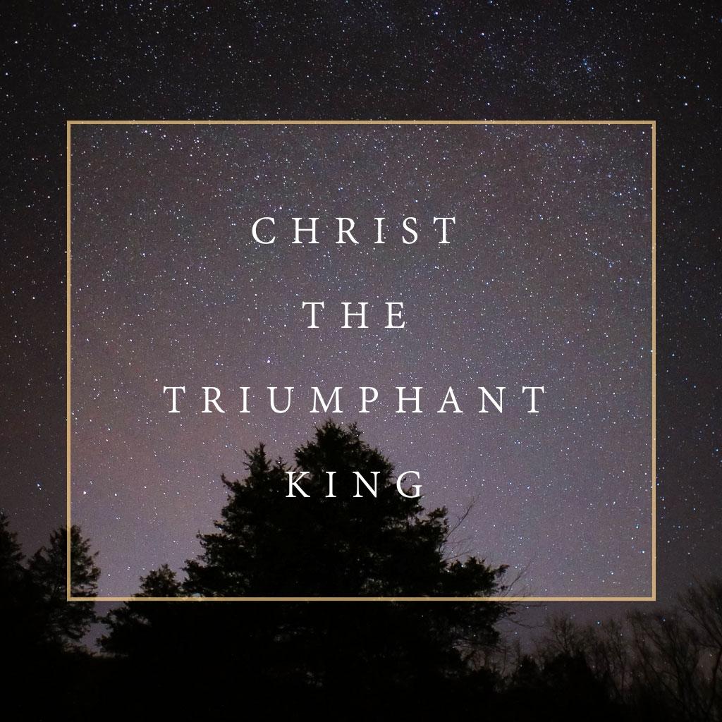 Christ The Triumphant King