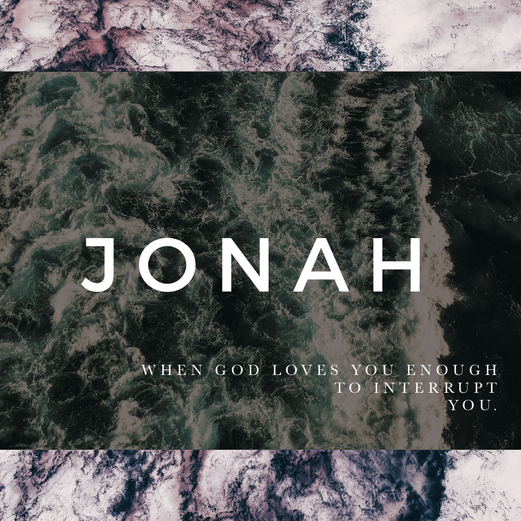 Jonah - When God Loves You Enough To Interrupt You