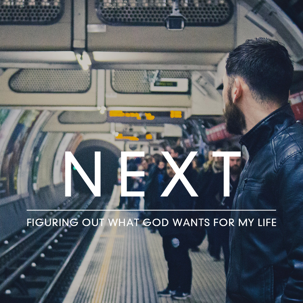 NEXT -  Figuring Out What God Wants For My Life