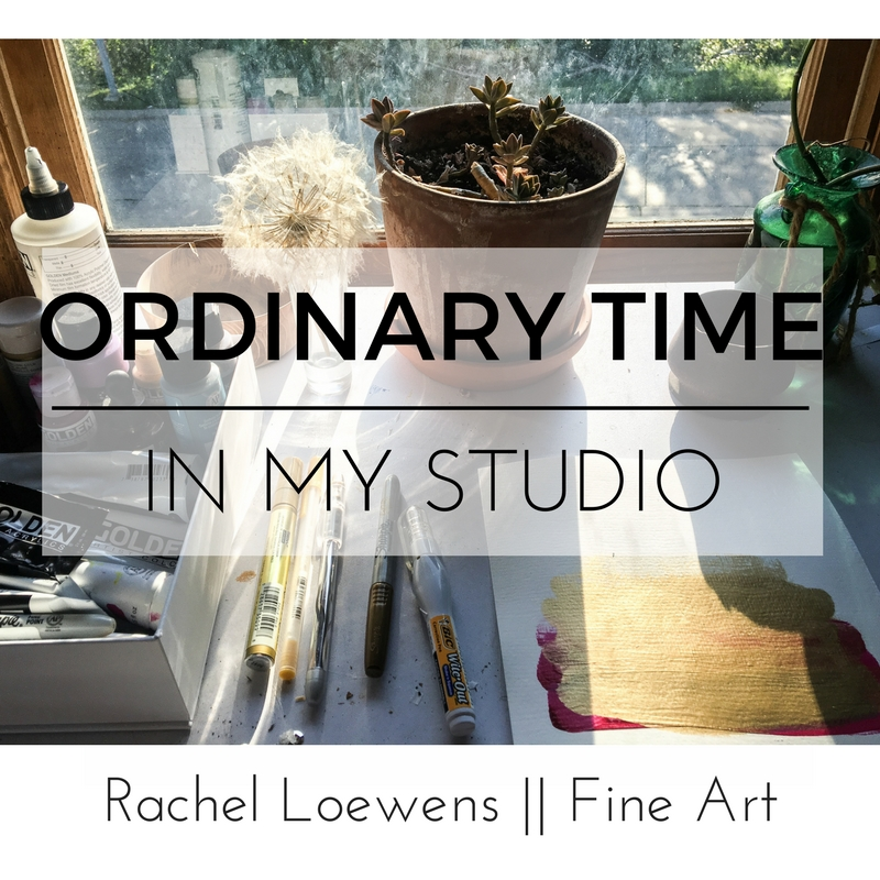 Ordinary time in my studio || Rachel Loewens Fine Art