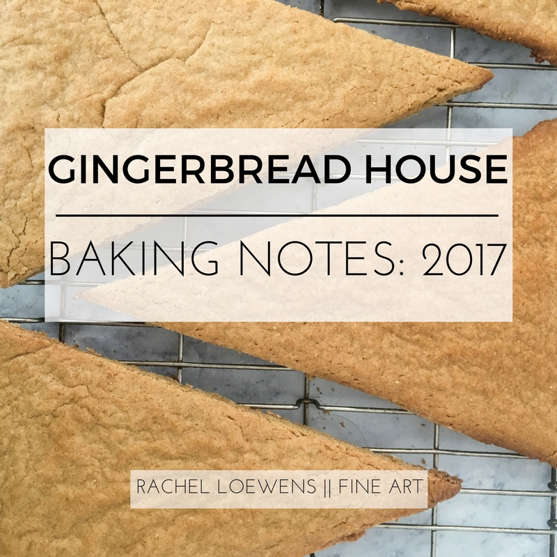 Gingerbread house baking notes: 2017 Edition || Rachel Loewens Fine Art