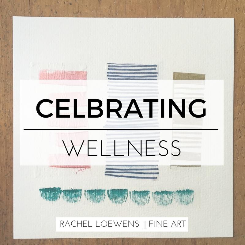 In my studio: Celebrating Wellness || Rachel Loewens Fine Art