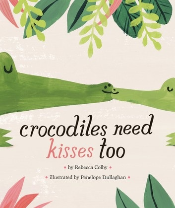 Crocodiles Need Kisses Too Publisher: Viking Press Coming 2020
