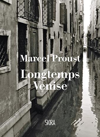 MARCEL PROUST  LONGTEMPS VENISE  Skira, 2016  (Prefazione e note)