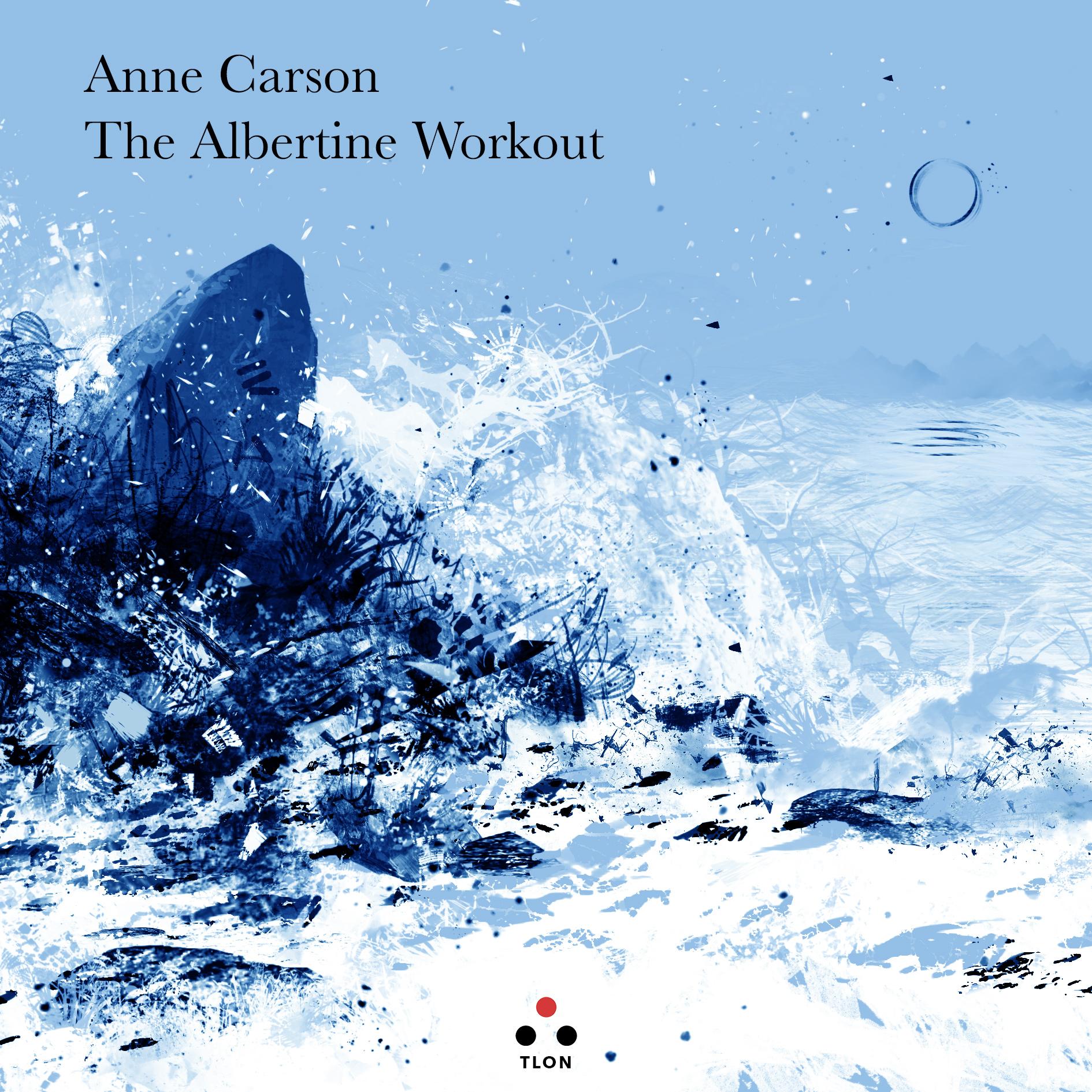 ANNE CARSON  THE ALBERTINE WORKOUT  Tlon, 2019  (Prefazione)