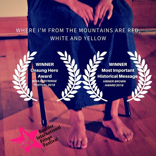 Thanks to the @boulderfringe for recognizing our show with the Unsung Hero Award. Special Thank you to Michael Hibner and Fran Brown for awarding us with the Most Important Historical Message Award. This is just the beginning of our Performance Ethnography work! We are excited what our future collaborations with Dance Artist Kelley Ann Walsh may hold! #StayTuned #WhereImfromtheMountainsAreRedWhiteandYellow