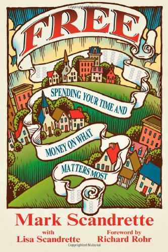 Free: Spending Your Time and Money on What Matters Most   Mark Scandrette