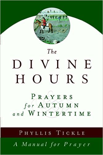 The Divine Hours (Volume Two): Prayers for Autumn and Wintertime: A Manual for Prayer   Phyllis Tickle