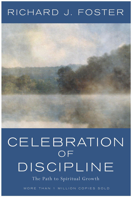 Celebration of Discipline: The Path to Spiritual Growth   Richard J. Foster