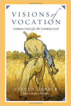 Visions of Vocation: Common Grace for the Common Good   Steven Garber