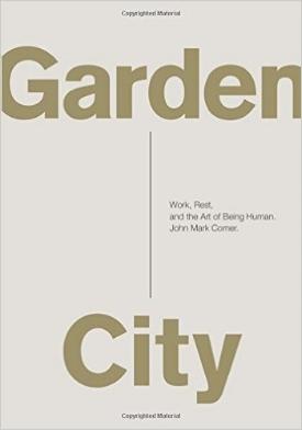 Garden City: Work, Rest, and the Art of Being Human   John Mark Corner