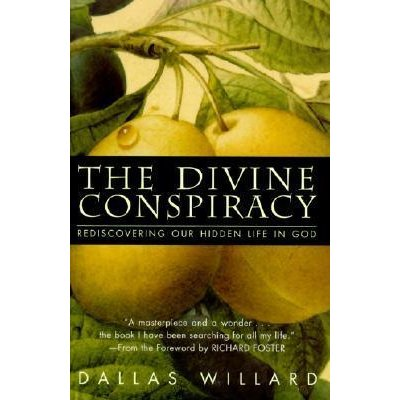 The Divine Conspiracy:   Rediscovering Our Hidden Life in God   Dallas Willard