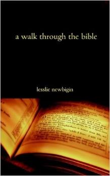 A Walk Through the Bible   Lesslie Newbigin