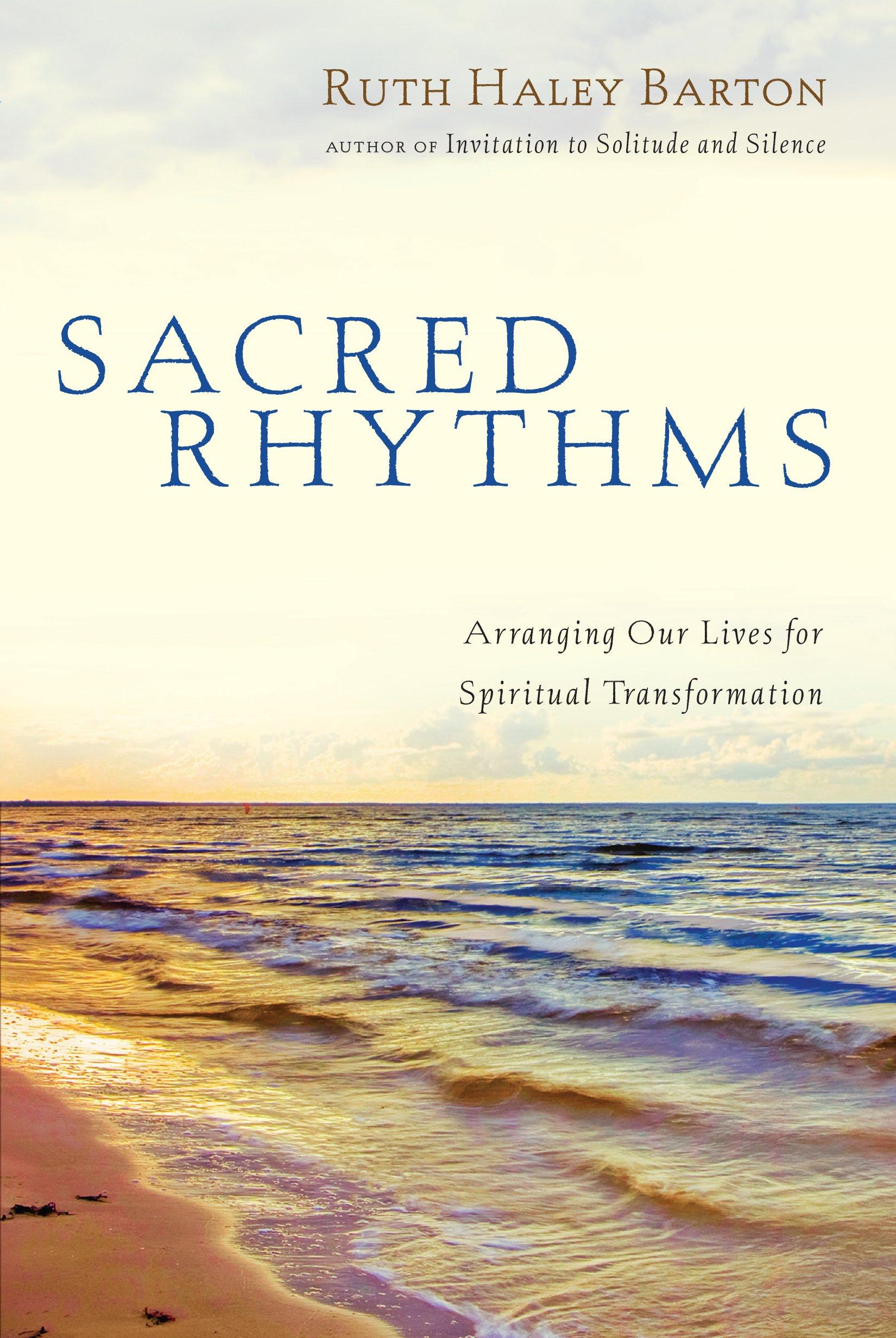 Sacred Rhythms: Arranging Our Lives for Spiritual Transformation   Ruth Haley Barton