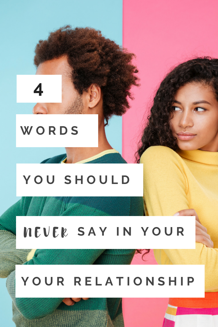 4 words you should never say in a relationship.png