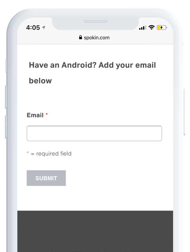 4. Sign up for the Android e-mail list! - You'll be the first to know when we launch the Android Spokin App!