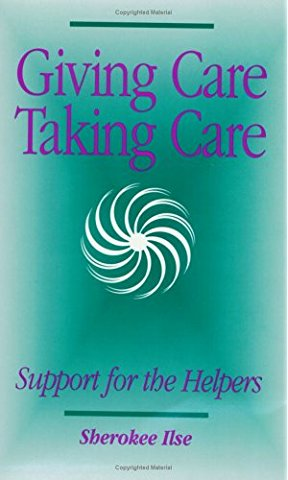 Giving Care, Taking Care : Support for the Helpers