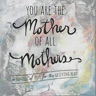 You Are the Mother of All Mothers - A Message of Hope for the Grieving Heart