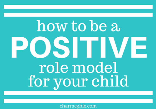 how to be apositiverole model for your child.png