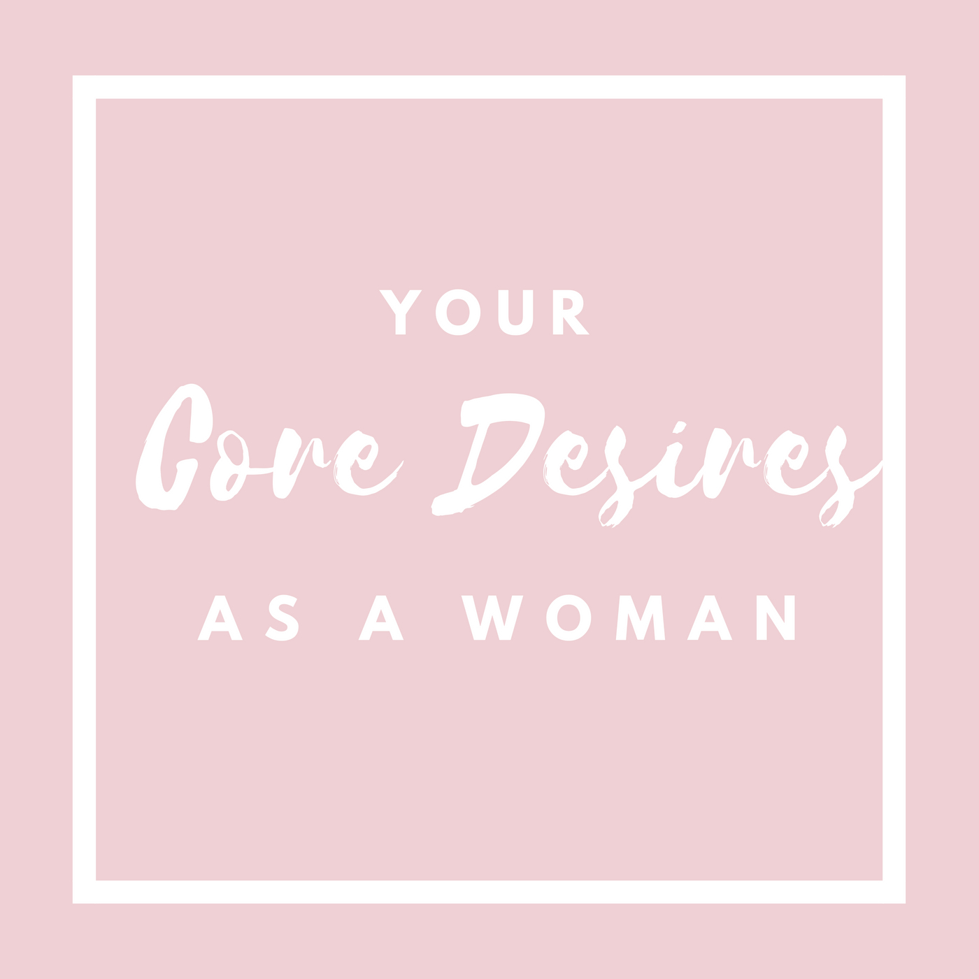 Your Core Desires As A Woman Graphic.jpg