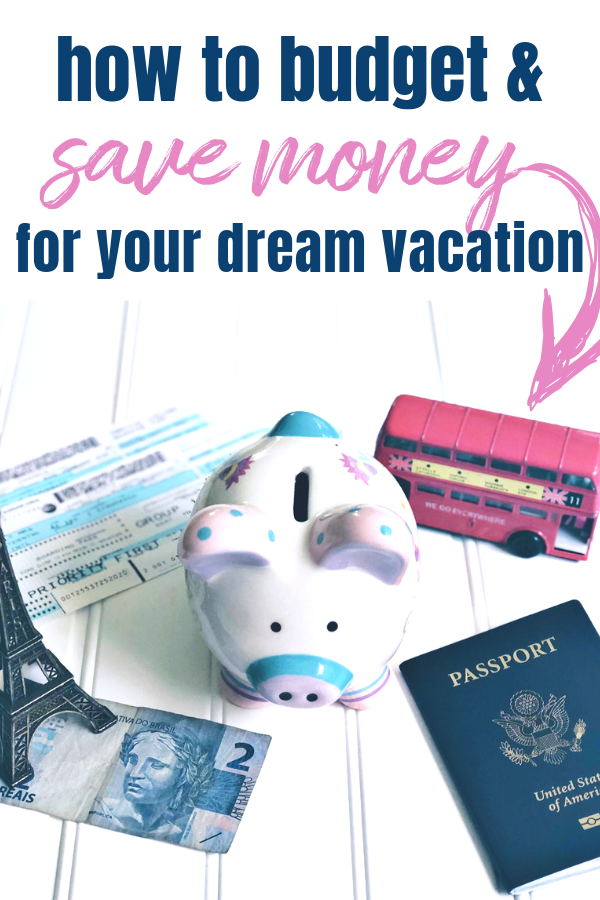 how to budget and save for your dream vacation