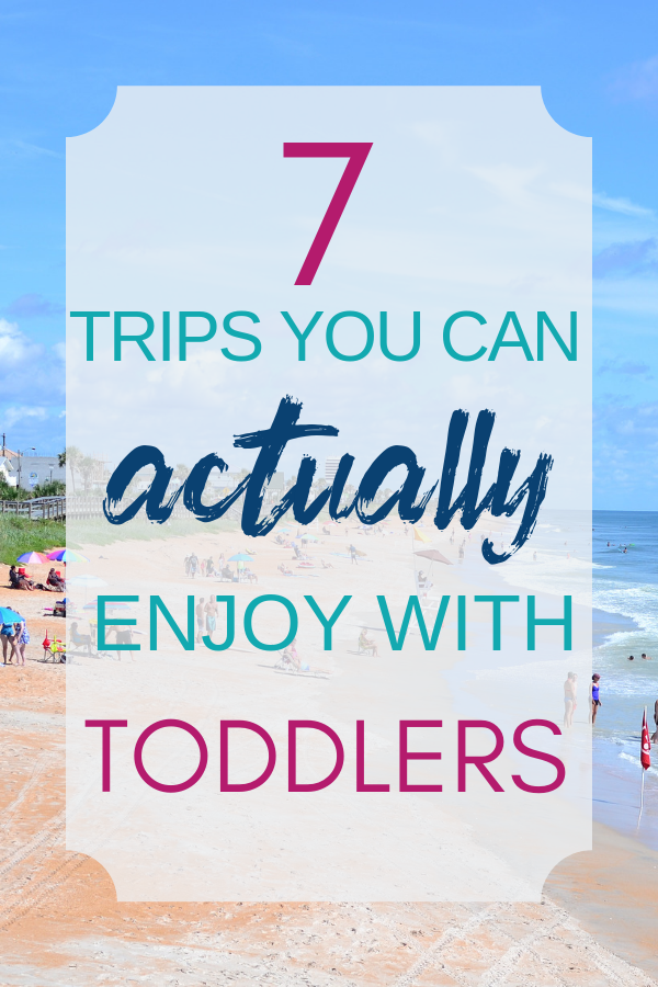 7 types of trips you can actually enjoy with toddlers. How to make the most out of travel with toddlers..png