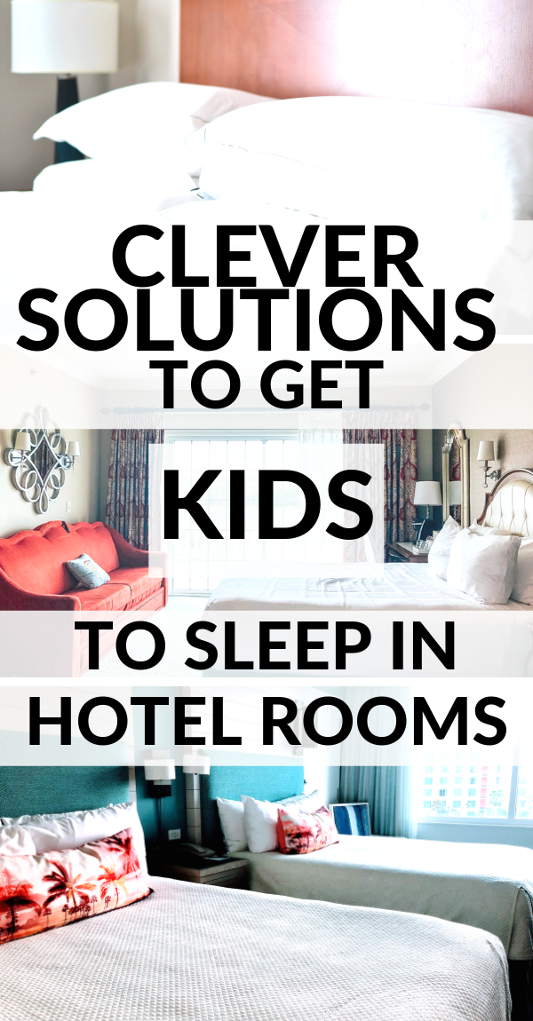 Clever solutions to get kids and toddlers to sleep in hotel rooms when you're on family vacation..png