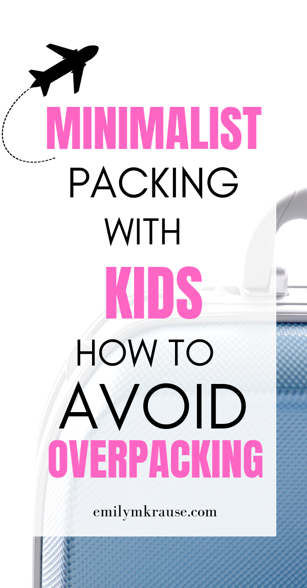 Minimalist packing with babies, toddlers, and little kids. How to avoid overpacking and travel light!.png