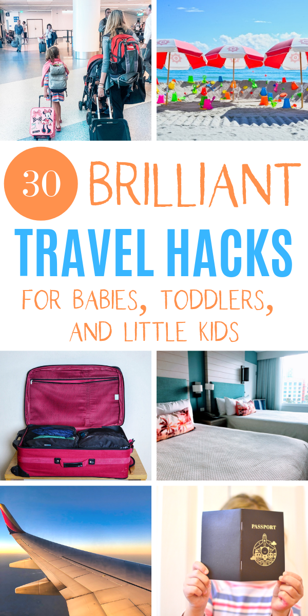 30 simple and genius travel hacks for babies, toddlers, and young children. Tips for long plane rides, road trips with kids, and packing hacks for little kids..png