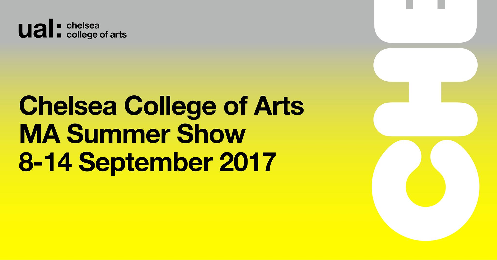 - Chelsea College of Arts MA Summer Show8-14 SEPTEMBER 2017
