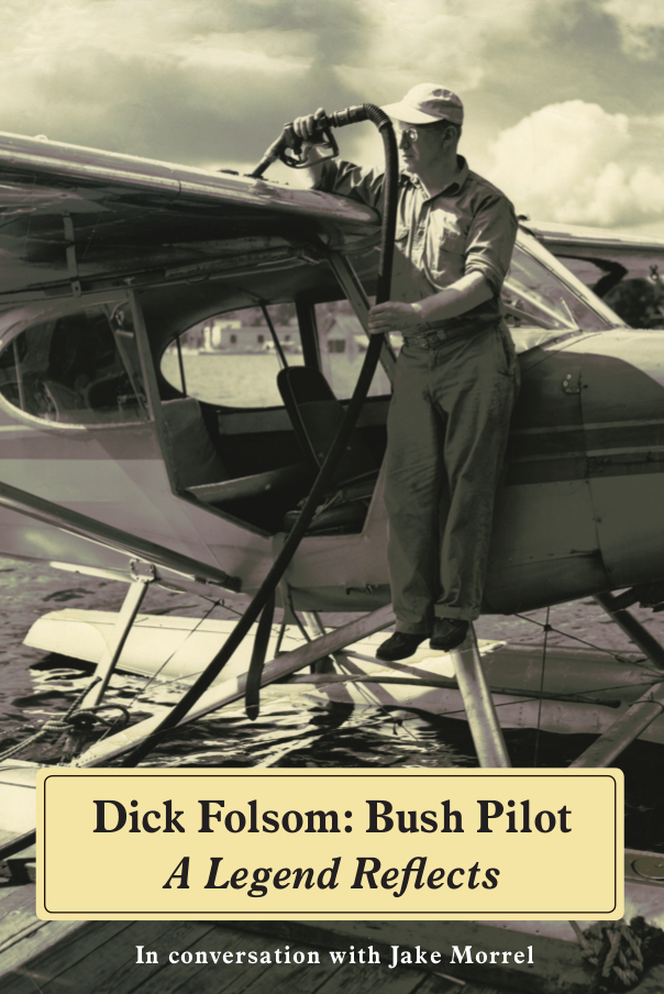 Dick Folsom - Maine Bush Pilot by Maine Author Jake Morrel