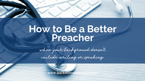 stethoscope how to be a better preacher when background doesn't include writing or public speaking backstory preaching