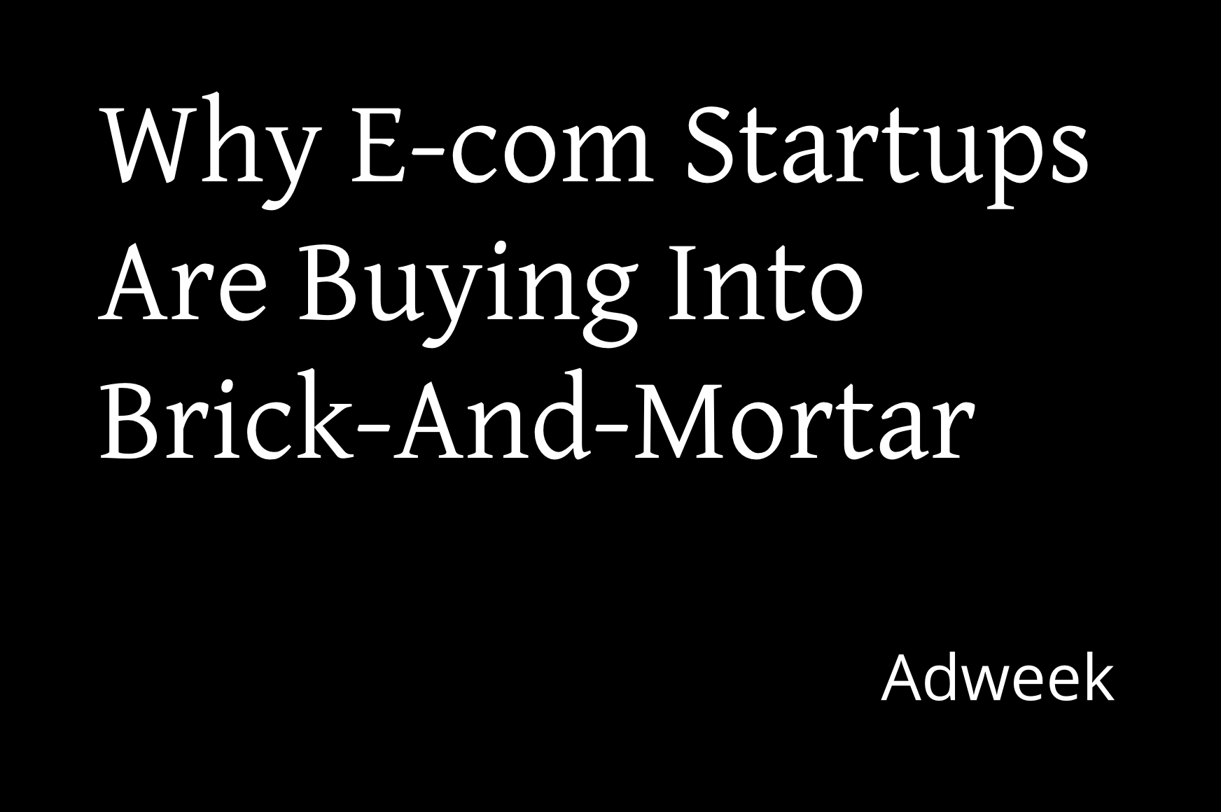 Why Ecommerce Startups Are Buying Into Brick And Mortar - Adweek