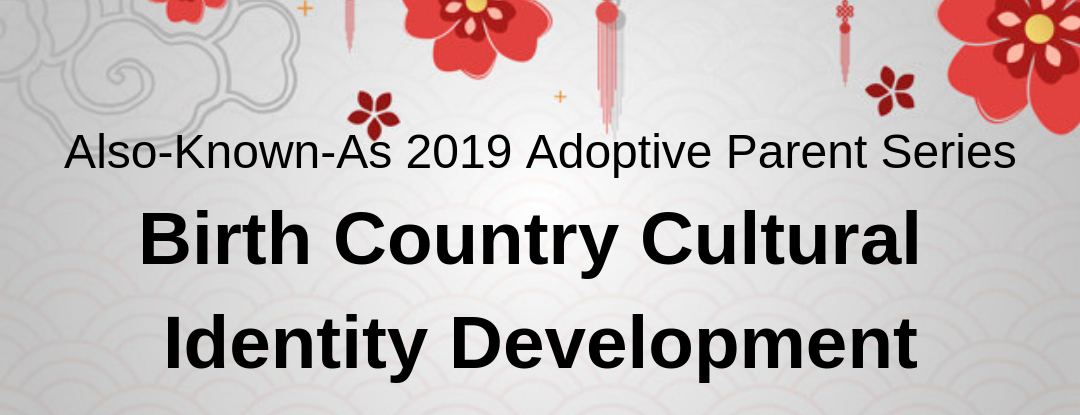 Also-Known-As 2019 Parenting Series Birth Country Cultural Identity Development-2-1080x415.png