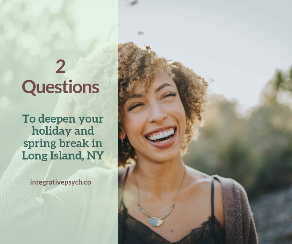 Tips for having a more meaningful holiday and spring break in Long Island, NY.