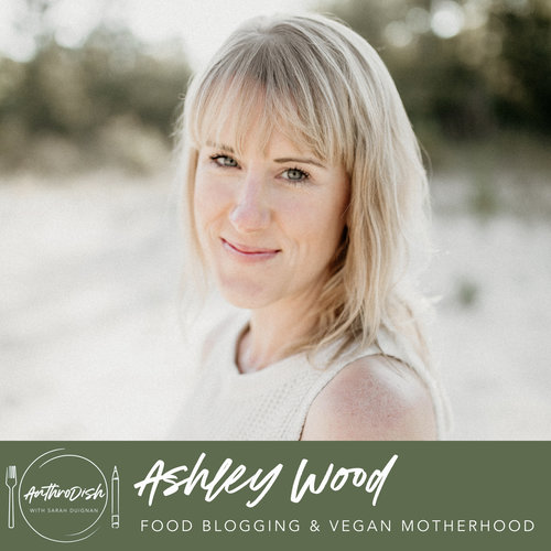 Ep 20: Ashley Wood on Food Blogging, Mindfulness and Vegan Motherhood -