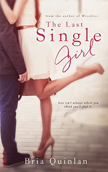 The Last Single Girl - Bria Quinlan