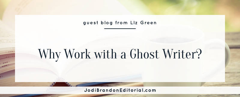 Why Work with a Ghost Writer? A guest post by Liz Green on JodiBrandonEditorial.com.