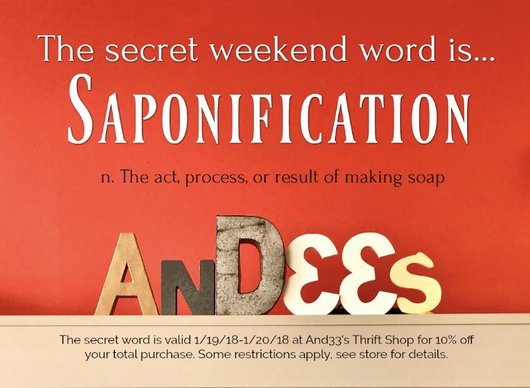 """The And33's #SecretWord this week is """"saponification."""" Say saponification during checkout to save 10% on your entire purchase!"""
