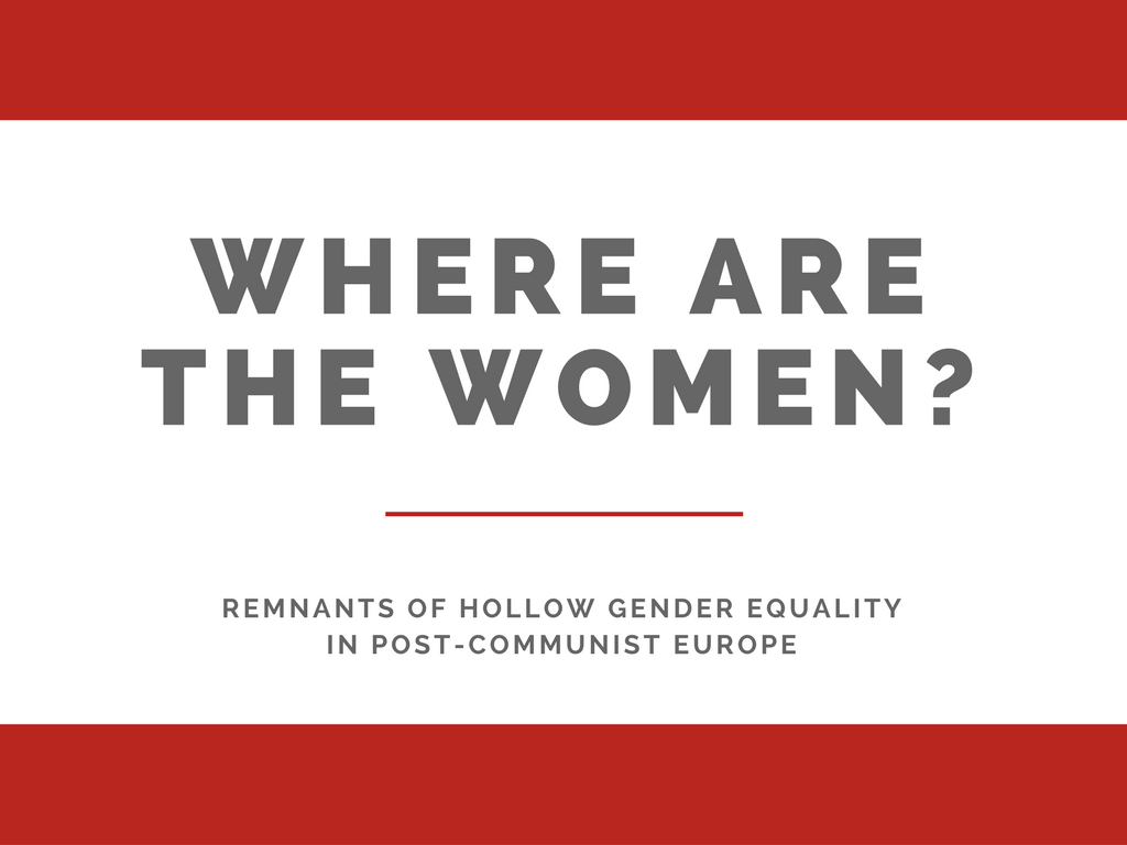 Where are the Women - Remnants of Hollow Gender Equality in Post-Communist Europe