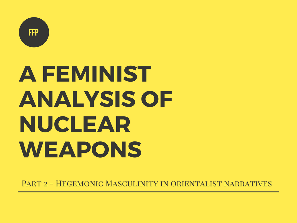 Feminist Analysis of Nuclear Weapons Masculinity Orientalism Feminist Foreign Policy