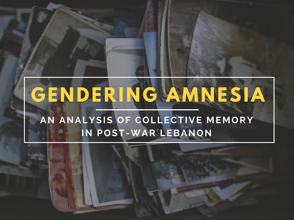 Gendering Amnesia Annie Gergi Feminist Foreign Policy Lebanon War Memory