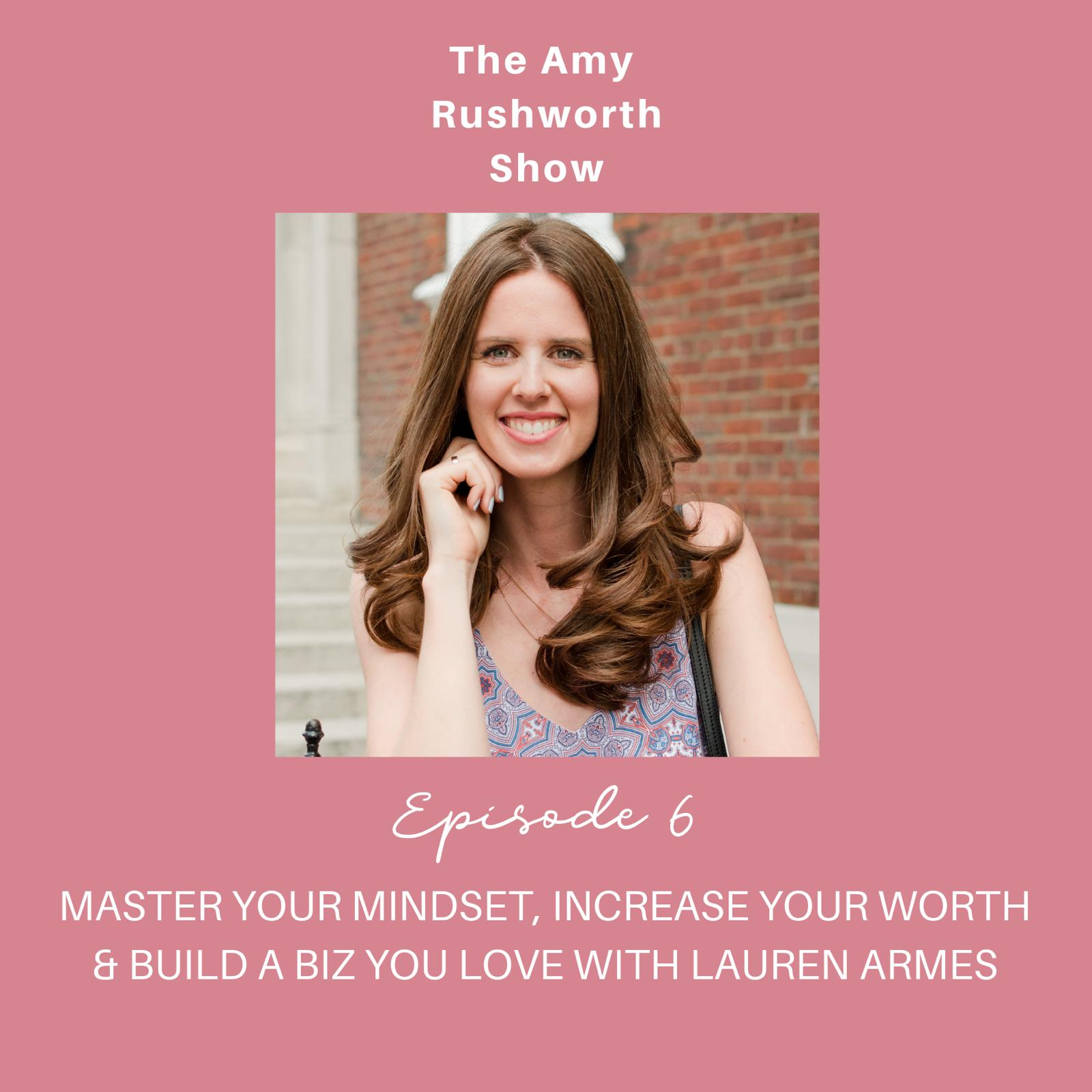 EP 6 – Amy Rushworth interviews Lauren about mastering your mindset and building a business you love.