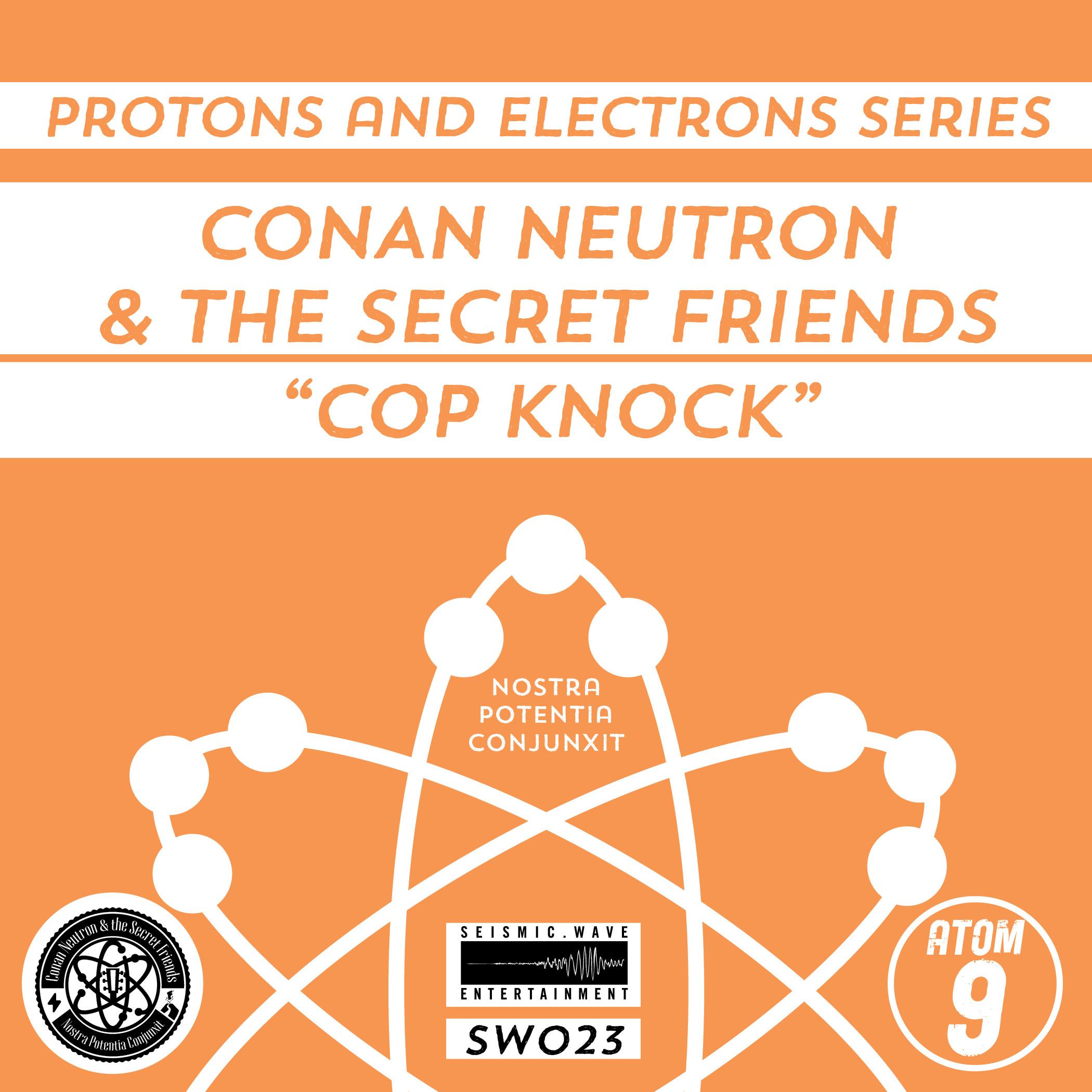 Conan Neutron & the Secret Friends - Cop Knock (Single)  Release Date: 5/6/19 Devices Used:  Cloven Hoof  /  Bit Commander  /  Tone Reaper