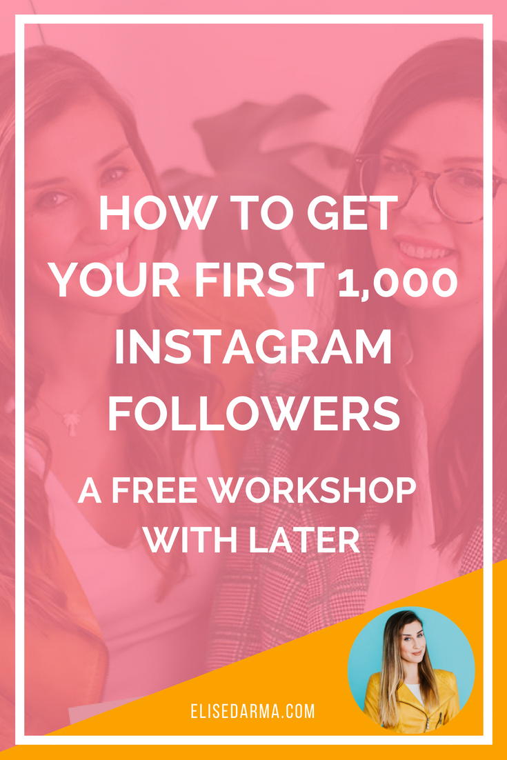 How to get your first 1,000 Instagram followers free workshop with Later Elise Darma.png