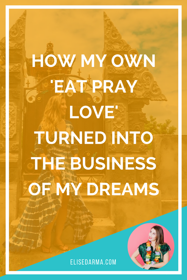 How my own 'Eat Pray Love' turned into the business of my dreams.png