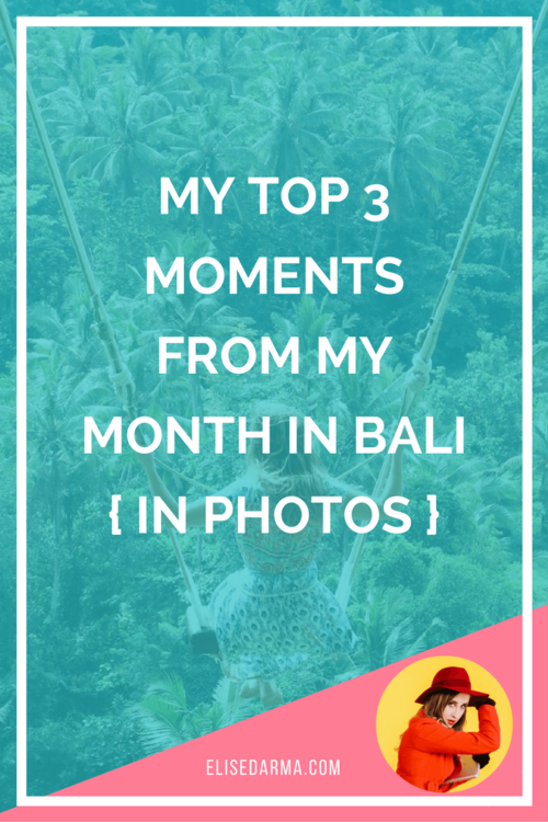 My+top+3+moments+from+my+month+in+Bali+in+photos.png